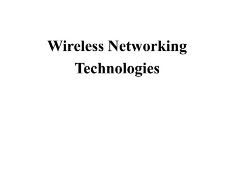 Wireless Network Taxonomy Wireless communication includes a wide range of network types and sizes. Government regulations that make specific ranges of.
