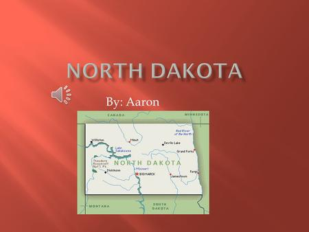 By: Aaron These are some facts about North Dakota. The state flower is the wild Prairie rose. The state bird is the Western Meadowlark. The state's nickname.