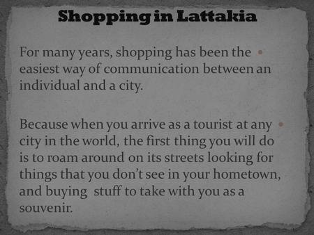 For many years, shopping has been the easiest way of communication between an individual and a city. Because when you arrive as a tourist at any city in.