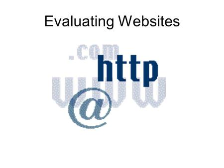 Evaluating Websites. Why is it so important to evaluate websites ? Think about these differences… Print Books or Magazine Articles  Checked for accuracy.