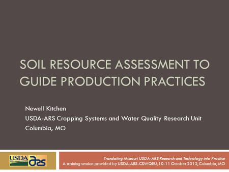 SOIL RESOURCE ASSESSMENT TO GUIDE PRODUCTION PRACTICES Newell Kitchen USDA-ARS Cropping Systems and Water Quality Research Unit Columbia, MO Translating.