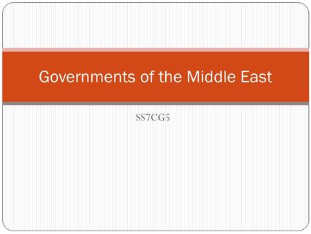 SS7CG5 Governments of the Middle East. SS7CG5 The student will explain the structures of the national governments of Southwest Asia (Middle East). A.