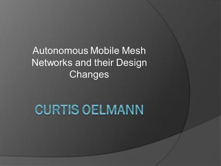 Autonomous Mobile Mesh Networks and their Design Changes.
