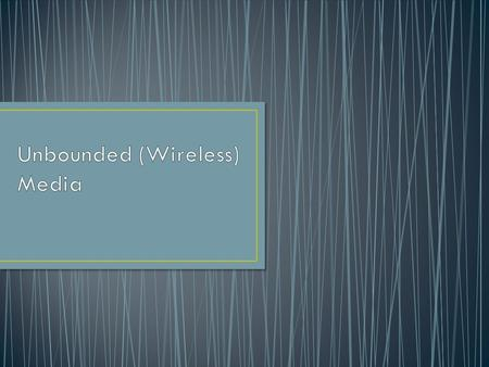 Unbounded media have network signals that are not bound by any type of fiber or cable; hence, they are also called wireless technologies Wireless LAN.