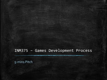 INM375 – Games Development Process 5-mins Pitch. Company Product 14-Nov-13Jason Tzaidas ▪ Target Group: 15-25 ▪ Make the colour stand out.