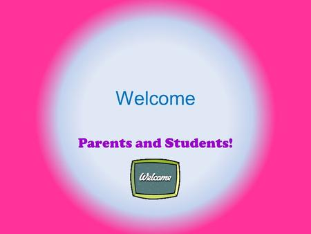 Welcome Parents and Students!. If I am busy speaking to other parents and students, please feel free to watch this or roam my room.