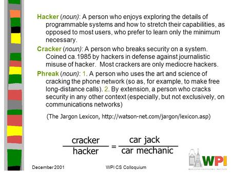 December 2001WPI CS Colloquium Hacker (noun): A person who enjoys exploring the details of programmable systems and how to stretch their capabilities,