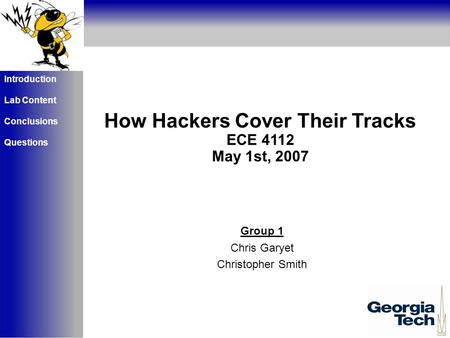 Aktueller Status How Hackers Cover Their Tracks ECE 4112 May 1st, 2007 Group 1 Chris Garyet Christopher Smith Introduction Lab Content Conclusions Questions.
