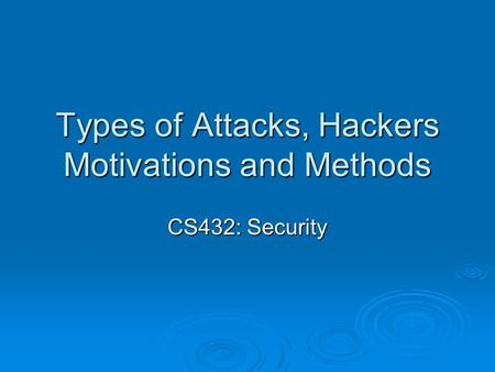 Types of Attacks, Hackers Motivations and Methods