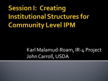 Karl Malamud-Roam, IR-4 Project John Carroll, USDA.