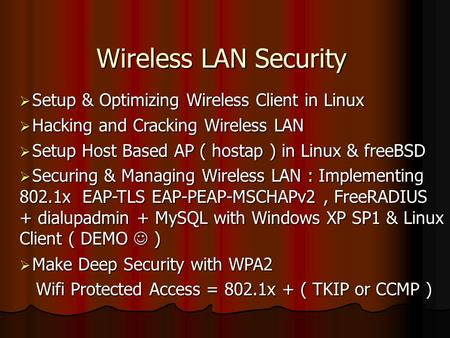 Wireless LAN Security  Setup & Optimizing Wireless Client in Linux  Hacking and Cracking Wireless LAN  Setup Host Based AP ( hostap ) in Linux & freeBSD.