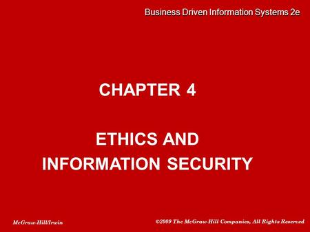 McGraw-Hill/Irwin ©2009 The McGraw-Hill Companies, All Rights Reserved CHAPTER 4 ETHICS AND INFORMATION SECURITY Business Driven Information Systems 2e.