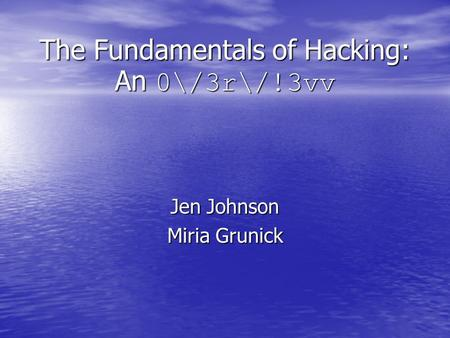 The Fundamentals of Hacking: An 0\/3r\/!3vv Jen Johnson Miria Grunick.