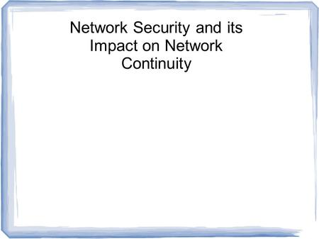 Network Security and its Impact on Network Continuity.