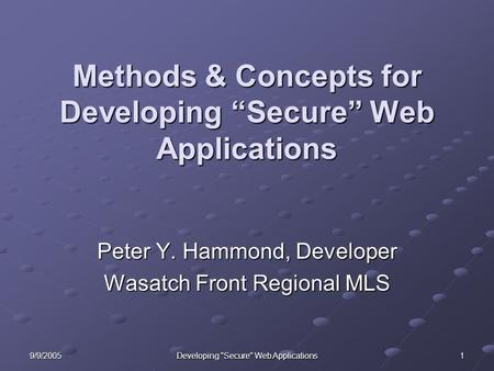"9/9/2005 Developing Secure Web Applications 1 Methods & Concepts for Developing ""Secure"" Web Applications Peter Y. Hammond, Developer Wasatch Front Regional."