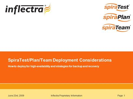 June 23rd, 2009Inflectra Proprietary InformationPage: 1 SpiraTest/Plan/Team Deployment Considerations How to deploy for high-availability and strategies.