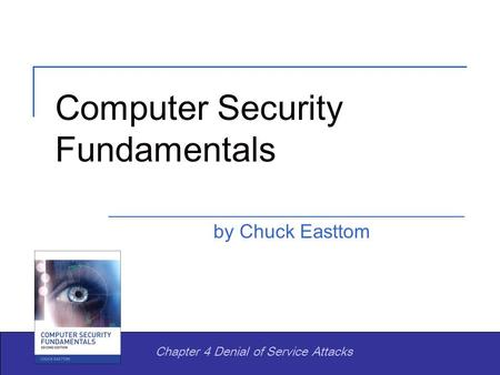 Computer Security Fundamentals by Chuck Easttom Chapter 4 Denial of Service Attacks.