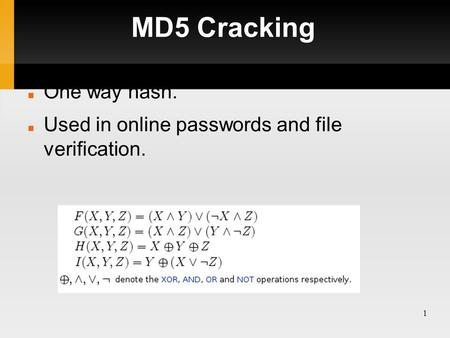 1 MD5 Cracking One way hash. Used in online passwords and file verification.