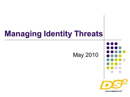 1 Managing Identity Threats May 2010. 2 Where are the threats ? Customer Web/App Server Vulnerabilities: Trojan sniffers Soliciting Email to enter credentials.