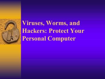 Viruses, Worms, and Hackers: Protect Your Personal <strong>Computer</strong>.