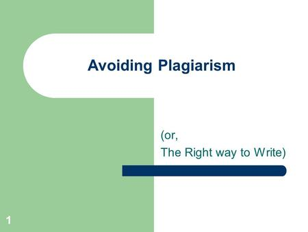 1 Avoiding Plagiarism (or, The Right way to Write)