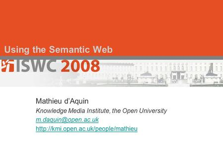 Using the Semantic Web Mathieu d'Aquin Knowledge Media Institute, the Open University