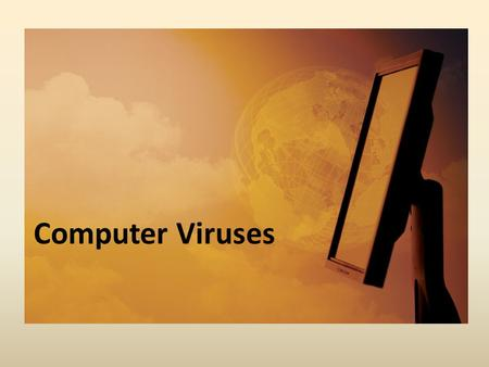 Computer Viruses. Malware  Malicious software  Programs designed to infiltrate or damage a computer system without the owner's informed consent.  Viruses,
