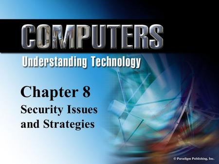 © Paradigm Publishing, Inc. 8-1 Chapter 8 Security Issues and Strategies Chapter 8 Security Issues and Strategies.