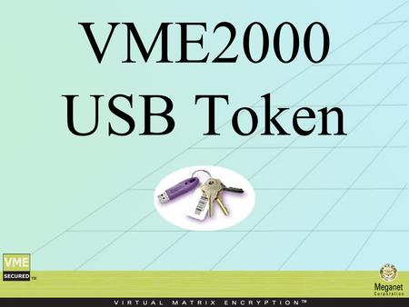 VME2000 USB Token. The USB Token is a hardware device that plugs into a USB port (or a USB cable) on a laptop or PC. It can be used instead of a pass.