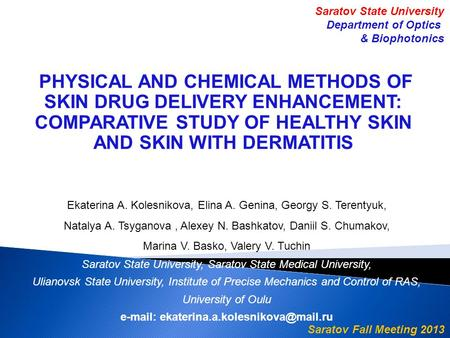 PHYSICAL AND CHEMICAL METHODS OF SKIN DRUG DELIVERY ENHANCEMENT: COMPARATIVE STUDY OF HEALTHY SKIN AND SKIN WITH DERMATITIS Ekaterina A. Kolesnikova, Elina.