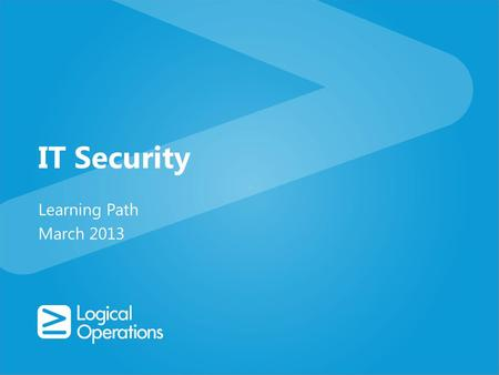 IT Security Learning Path March 2013. IT Security Learning Path 0-1 years2-3 years5-10 years IT Security Beginner IT Security Intermediate IT Security.