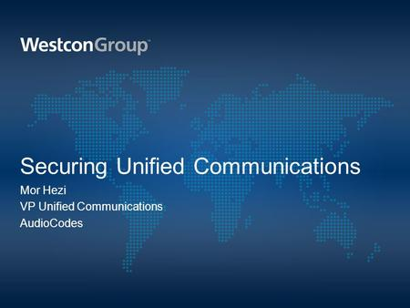 Securing Unified Communications Mor Hezi VP Unified Communications AudioCodes.