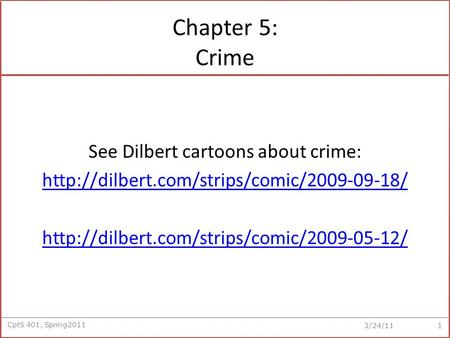 CptS 401, Spring2011 3/24/11 Chapter 5: Crime See Dilbert cartoons about crime: