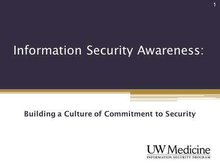 Information Security Awareness: 1 Building a Culture of Commitment to Security.