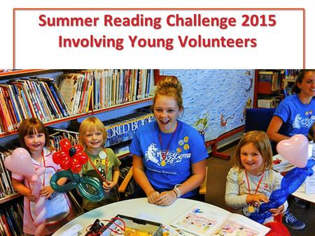 Summer Reading Challenge 2015 Involving Young Volunteers.
