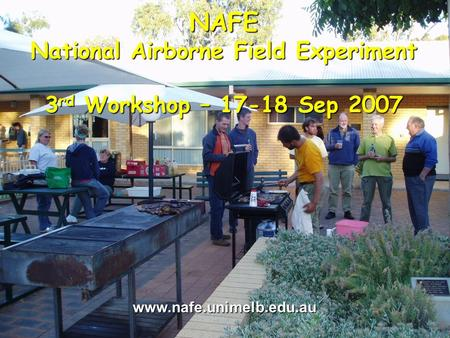 Walker, Merlin, Panciera, Kalma, Kim and Hacker NAFE National Airborne Field Experiment 3 rd Workshop – 17-18 Sep 2007 www.nafe.unimelb.edu.au.