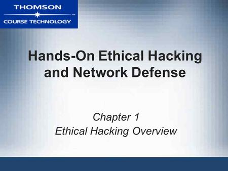 Hands-On Ethical Hacking and Network Defense Chapter 1 Ethical Hacking Overview.