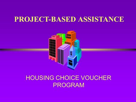 HOUSING CHOICE VOUCHER PROGRAM PROJECT-BASED ASSISTANCE.