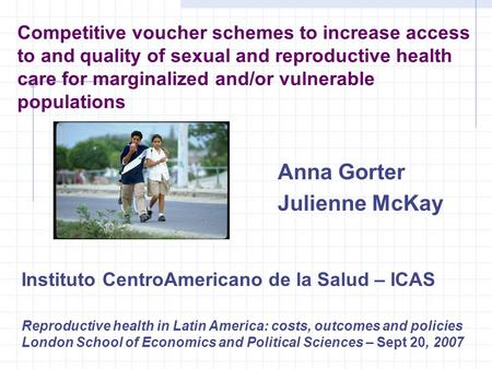 Competitive voucher schemes to increase access to and quality of sexual and reproductive health care for marginalized and/or vulnerable populations Anna.