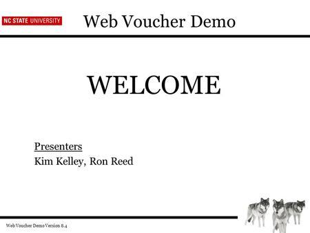 Web Voucher Demo Version 8.4 Web Voucher Demo WELCOME Presenters Kim Kelley, Ron Reed.