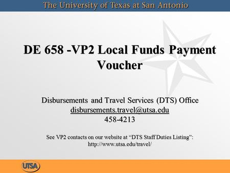 DE 658 -VP2 Local Funds Payment Voucher Disbursements and Travel Services (DTS) Office 458-4213 See VP2 contacts on our website.