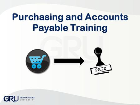 Purchasing and Accounts Payable Training. Agenda Procure to Pay Process Walk-Through Examples to Prevent Matching Issues and Pre- mature encumbrance (PO)