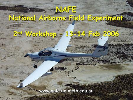 Walker, Merlin, Panciera, Kalma and Hacker NAFE National Airborne Field Experiment 2 nd Workshop – 13-14 Feb 2006 www.nafe.unimelb.edu.au.