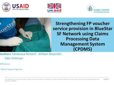 SLIDE 1 Strengthening Family Planning voucher service provision in BlueStar Social Franchise Network using Claims Processing Data Management System (CPDMS)