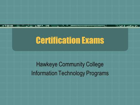 Certification Exams Hawkeye Community College Information Technology Programs.