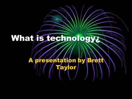 What is technology¿ A presentation by Brett Taylor.