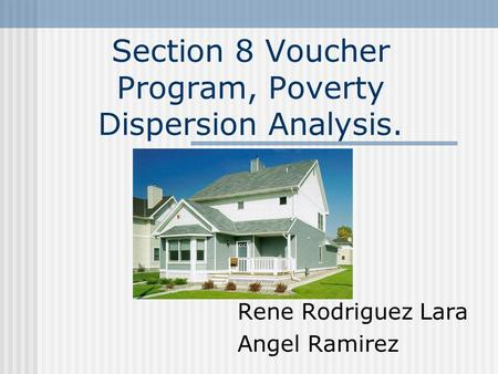 Section 8 Voucher Program, Poverty Dispersion Analysis. Rene Rodriguez Lara Angel Ramirez.