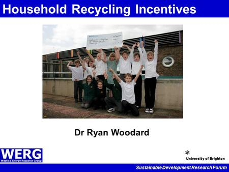 Sustainable Development Research Forum Household Recycling Incentives Dr Ryan Woodard.