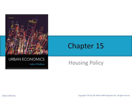 Housing Policy Chapter 15 McGraw-Hill/Irwin Copyright © 2012 by The McGraw-Hill Companies, Inc. All rights reserved.