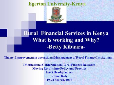Rural Financial Services in Kenya What is working and Why? -Betty Kibaara- International Conference on Rural Finance Research Moving Results into Policy.